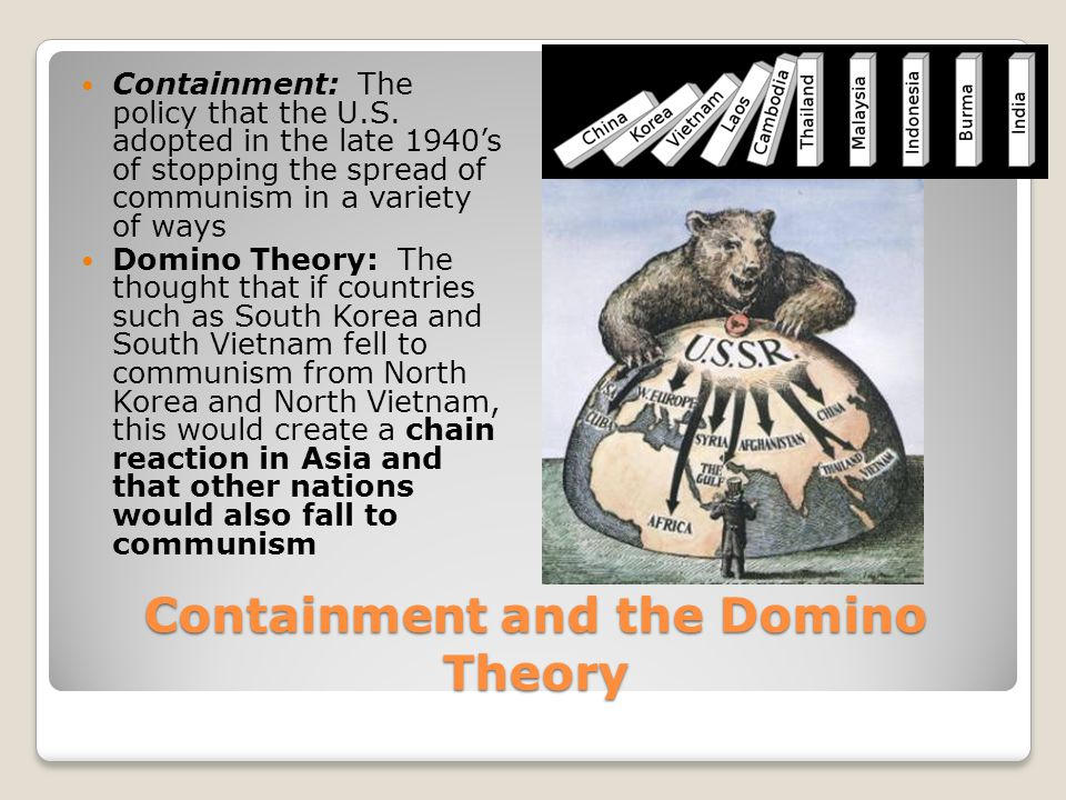 Containment and the Domino Theory Containment: The policy that the U.S.