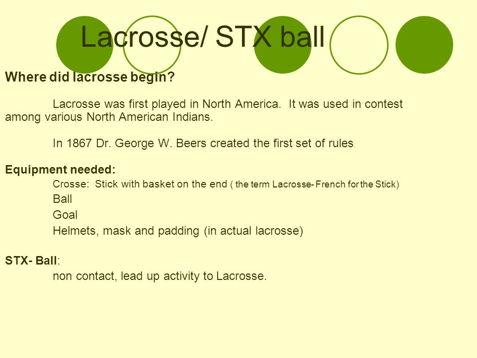 Lacrosse/ STX ball Where did lacrosse begin. Lacrosse was first played in North America.
