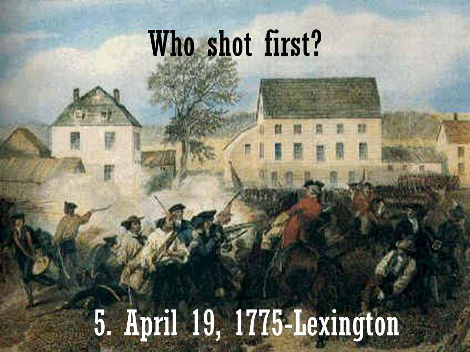 12 5. April 19, 1775-Lexington Who shot first?