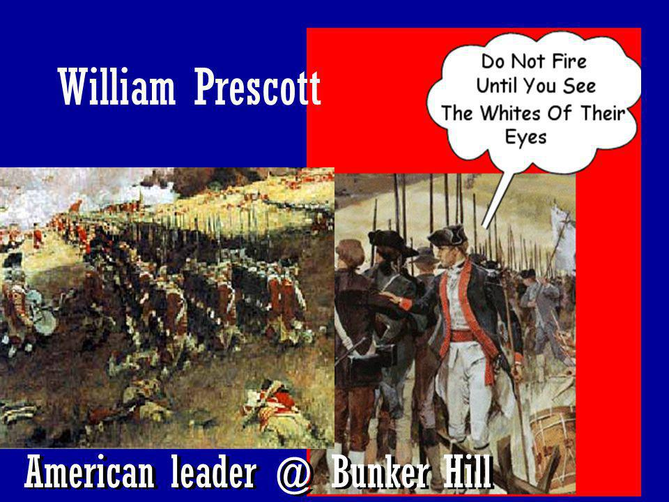 28 American leader @ Bunker Hill William Prescott