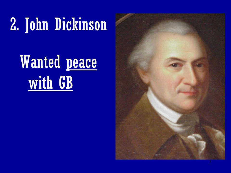 3 2. John Dickinson Wanted peace with GB
