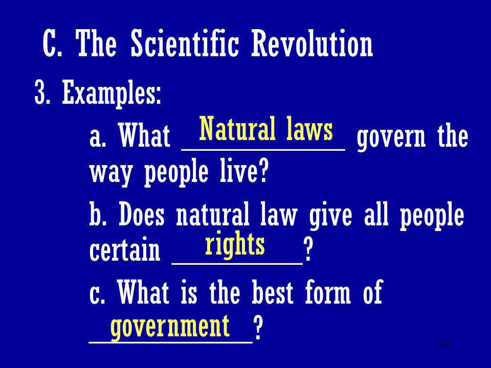 40 C. The Scientific Revolution 3. Examples: a. What __________ govern the way people live? b. Does natural law give all people certain ________? c. W