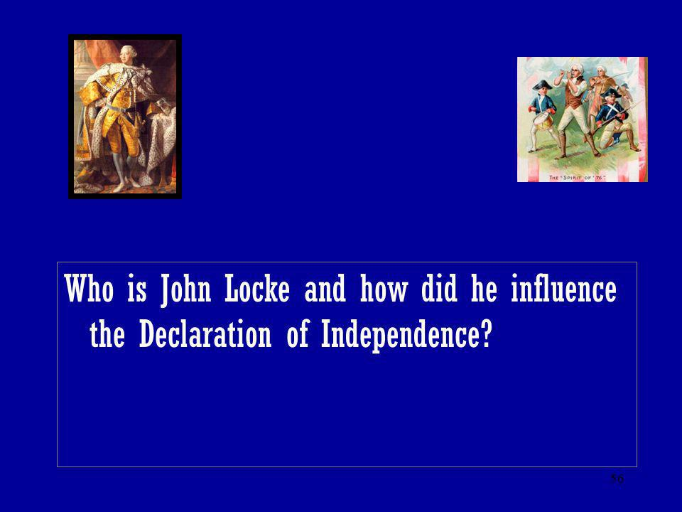 56 Who is John Locke and how did he influence the Declaration of Independence?