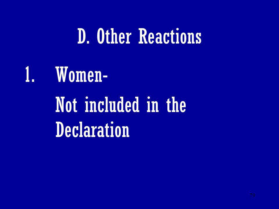 79 D. Other Reactions 1.Women- Not included in the Declaration