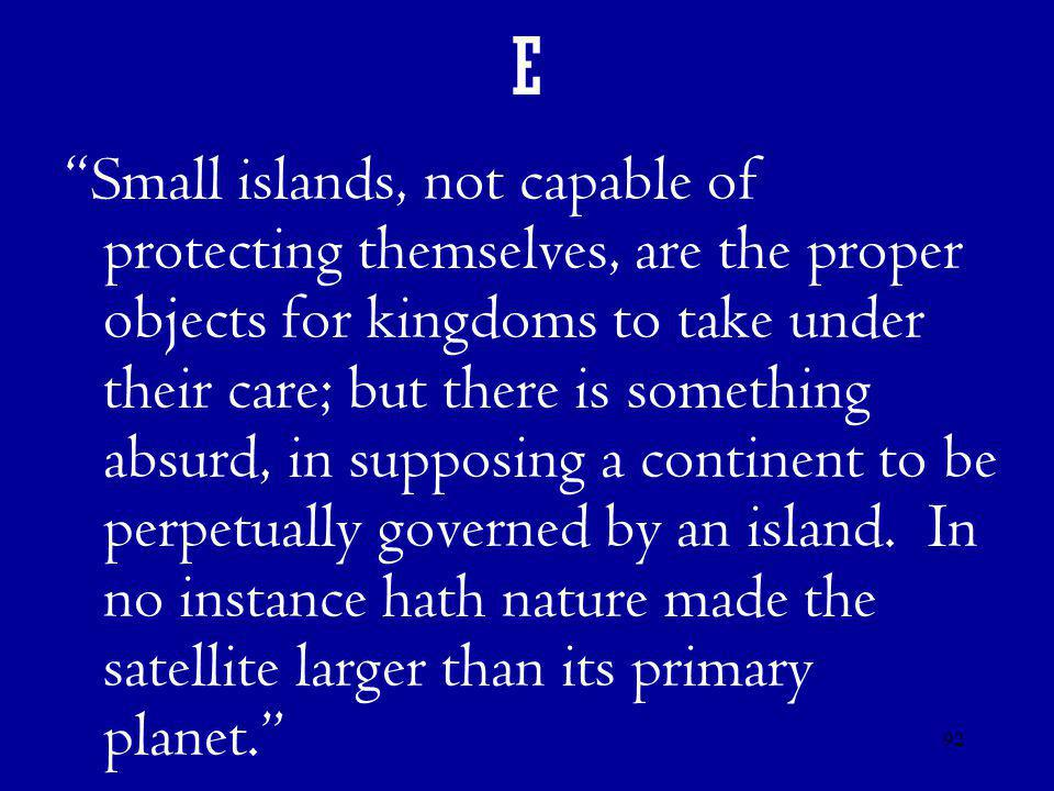 "92 E ""Small islands, not capable of protecting themselves, are the proper objects for kingdoms to take under their care; but there is something absurd"