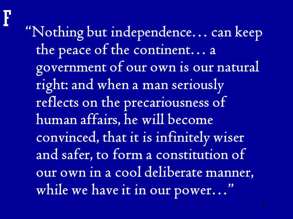 "94 F ""Nothing but independence… can keep the peace of the continent… a government of our own is our natural right: and when a man seriously reflects o"