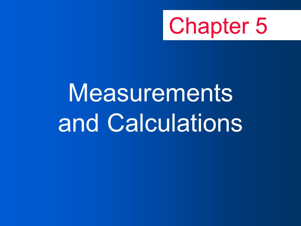 Copyright © Houghton Mifflin Company5-3 Goals of Chapter 5: Measurement & Calculations Express numbers in scientific notation Learn English, metric, & SI system of measurement Use metric system to measure length, volume, and mass Significant digits Dimensional Analysis Temperature Scales Density/Specific Gravity