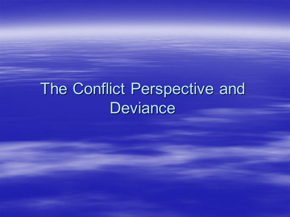 The Conflict Perspective and Deviance
