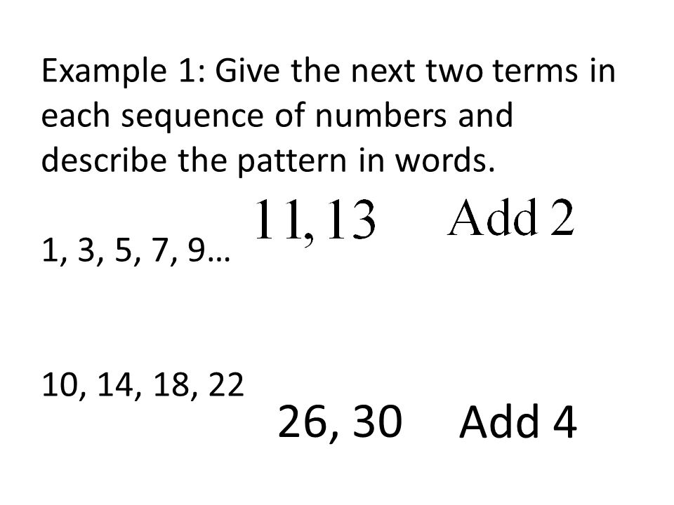 Example 1: Give the next two terms in each sequence of numbers and describe the pattern in words.