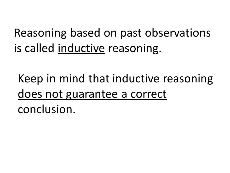 Reasoning based on past observations is called inductive reasoning.