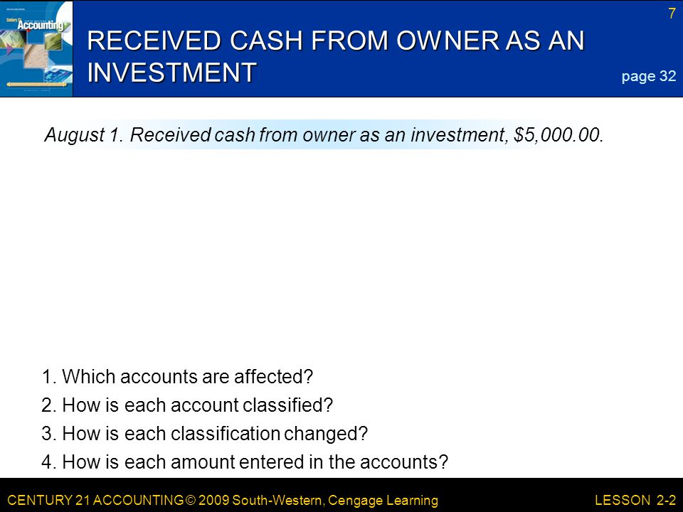 CENTURY 21 ACCOUNTING © 2009 South-Western, Cengage Learning 7 LESSON 2-2 RECEIVED CASH FROM OWNER AS AN INVESTMENT 2.