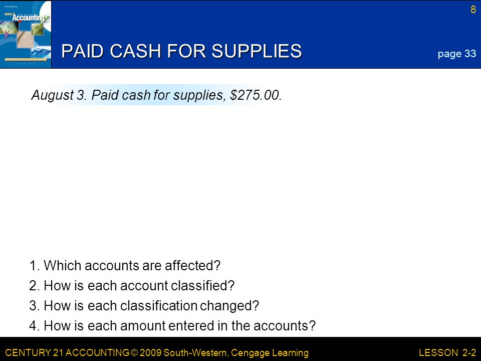 CENTURY 21 ACCOUNTING © 2009 South-Western, Cengage Learning 8 LESSON 2-2 PAID CASH FOR SUPPLIES 2.