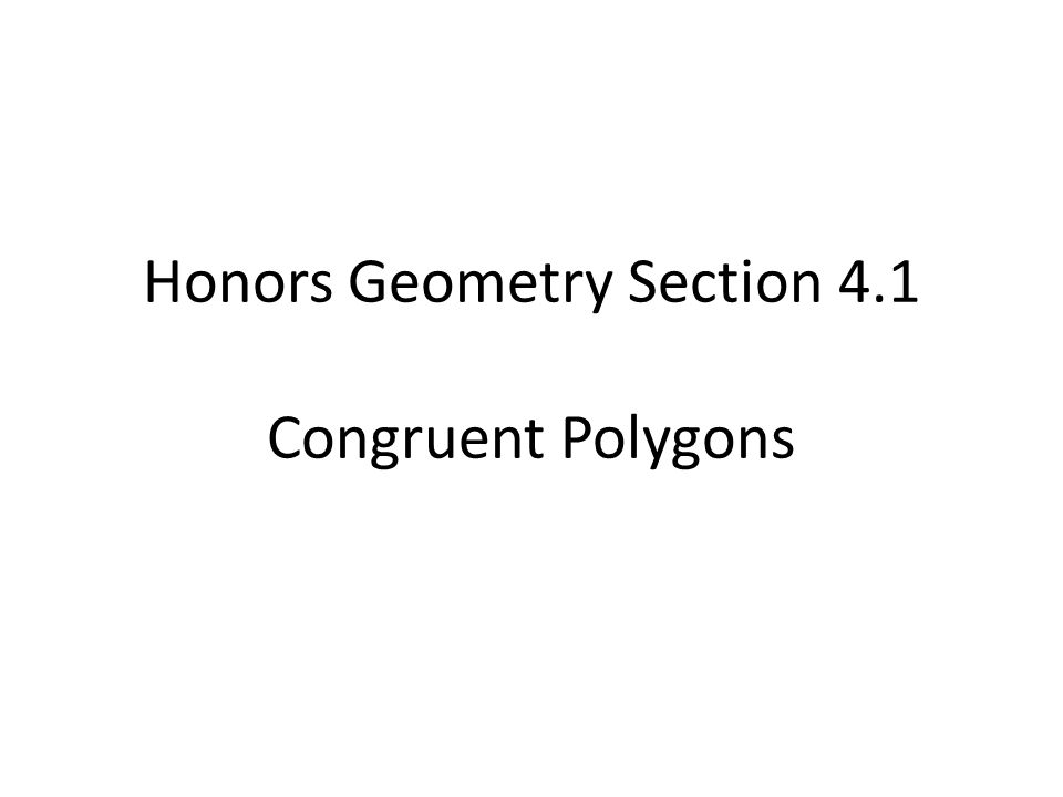 Honors Geometry Section 4.1 Congruent Polygons