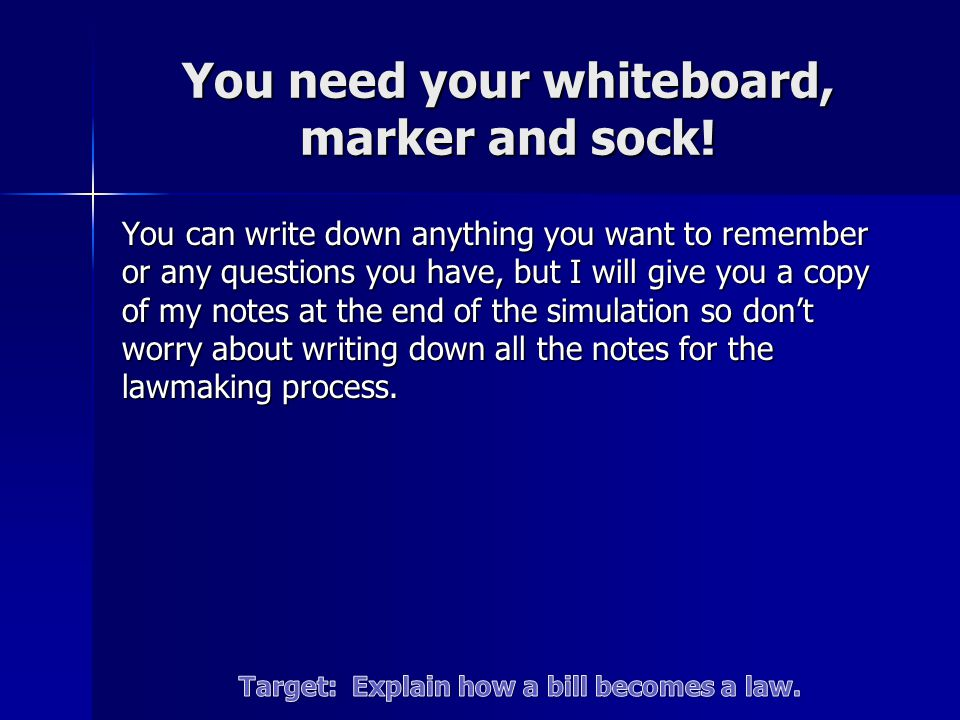 You need your whiteboard, marker and sock.