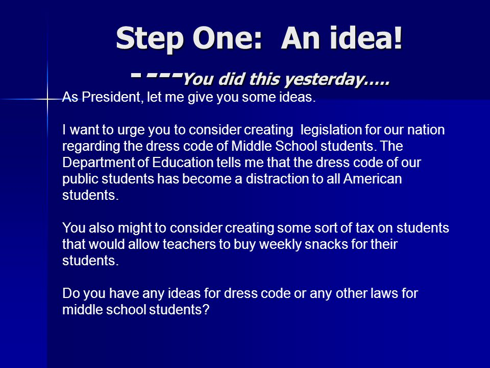 Step One: An idea! ---- You did this yesterday….. As President, let me give you some ideas. I want to urge you to consider creating legislation for ou