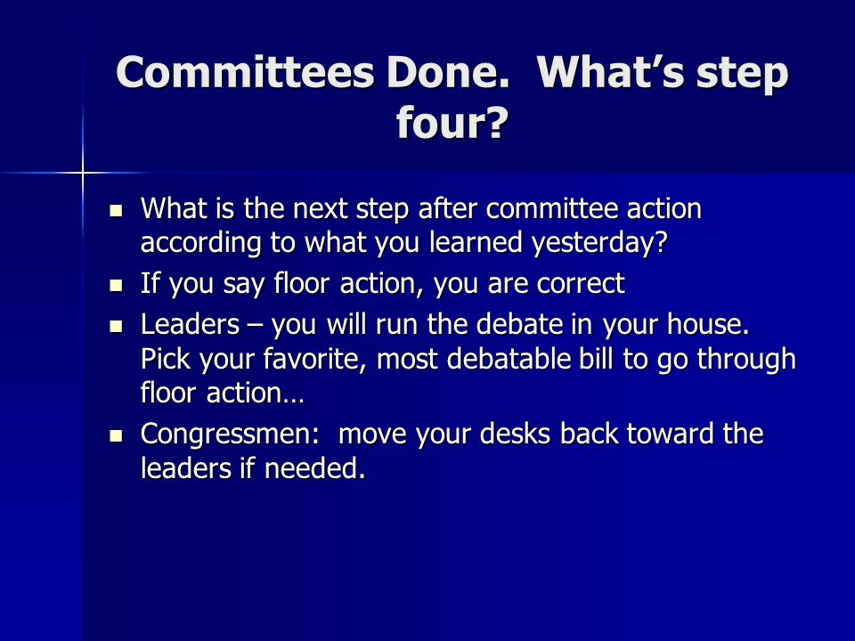 Committees Done. What's step four? What is the next step after committee action according to what you learned yesterday? What is the next step after c
