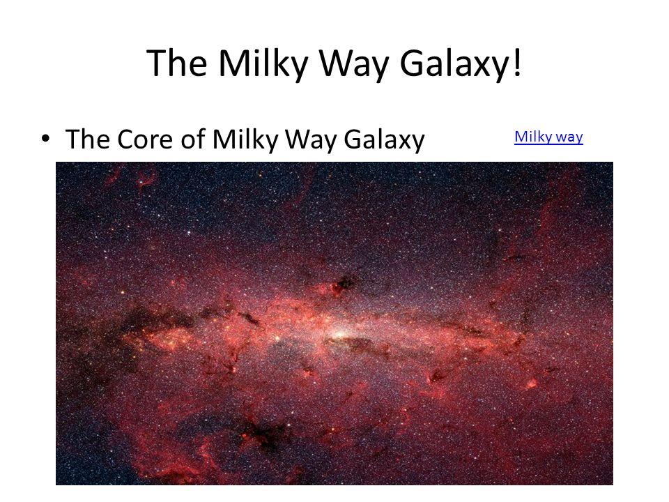 The Milky Way Galaxy! The Core of Milky Way Galaxy Milky way
