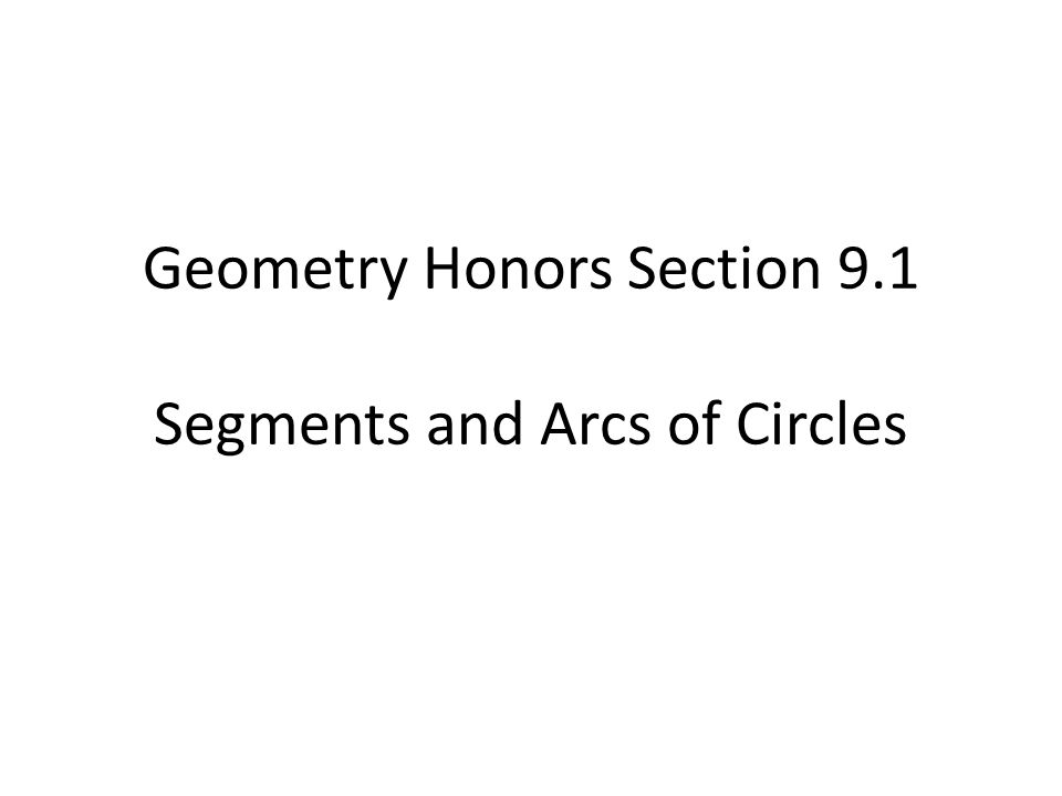 Geometry Honors Section 9.1 Segments and Arcs of Circles