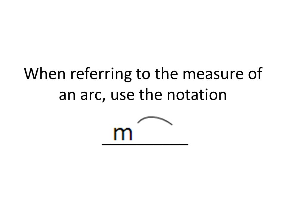 When referring to the measure of an arc, use the notation __________