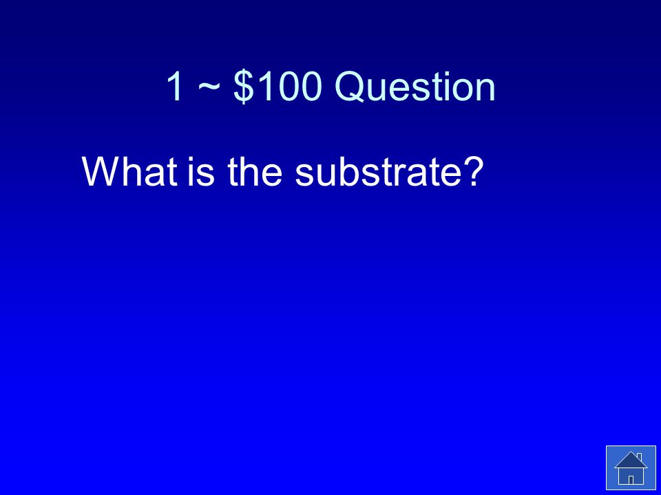 1 ~ $100 Answer The molecule that binds to the enzyme.