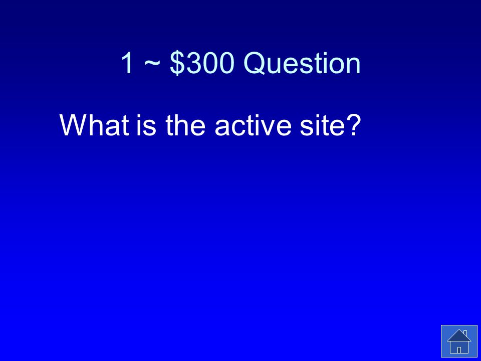 1 ~ $300 Answer The location where the enzyme binds to the substrate.