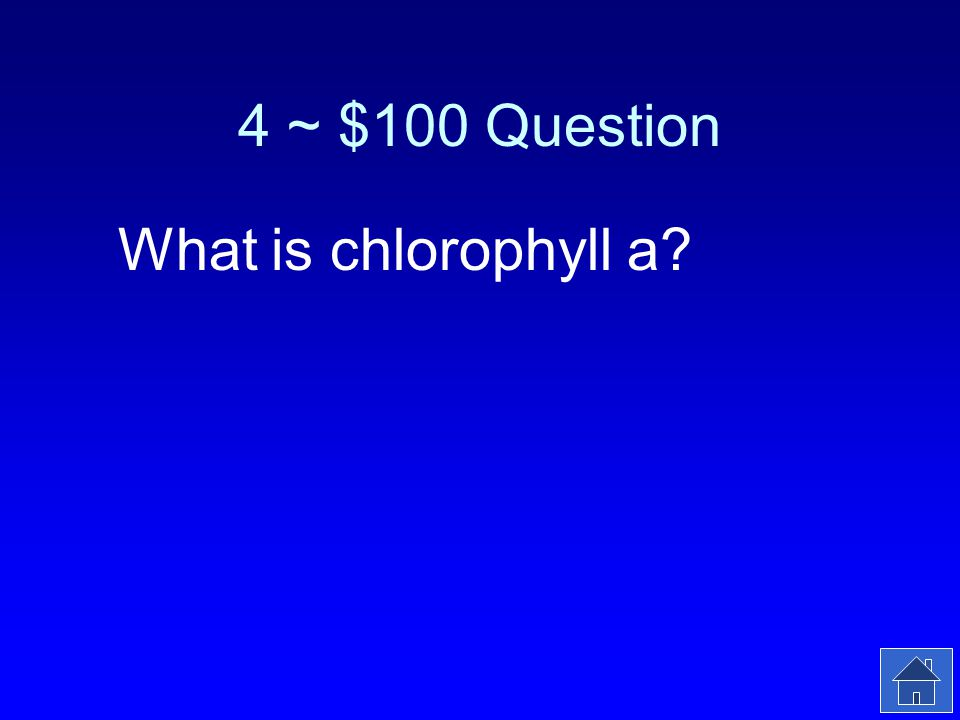 4 ~ $100 Answer The primary photosynthetic pigment.