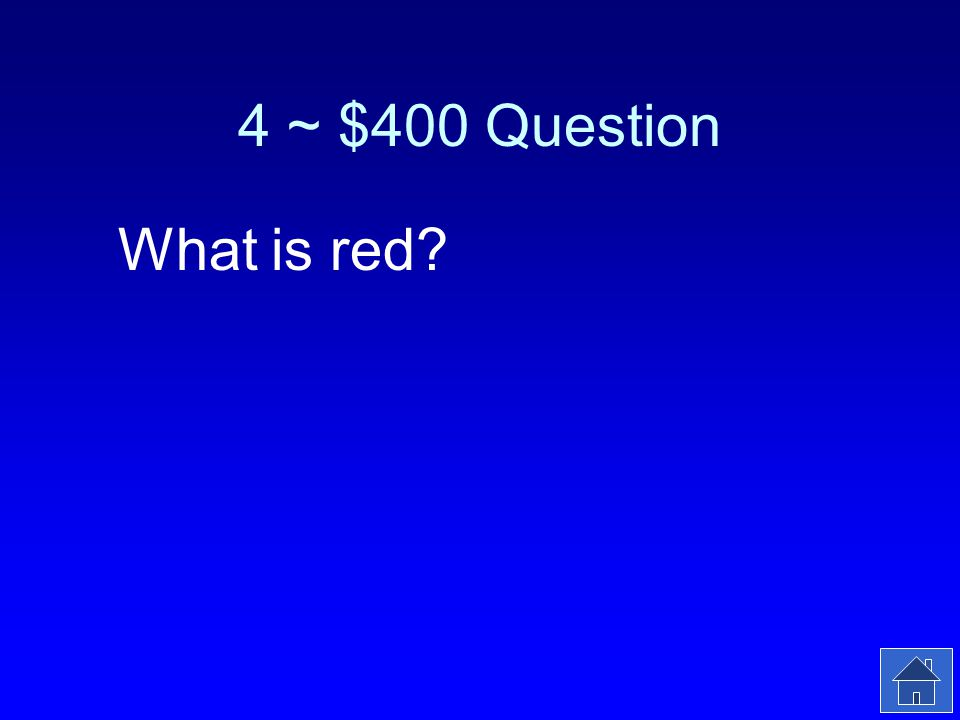 4 ~ $400 Answer The color of light that contains the least energy.