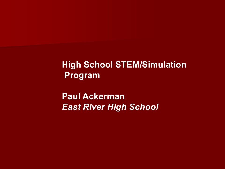 High School STEM/Simulation Program Paul Ackerman East River High School