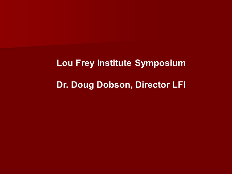Lou Frey Institute Symposium Dr. Doug Dobson, Director LFI