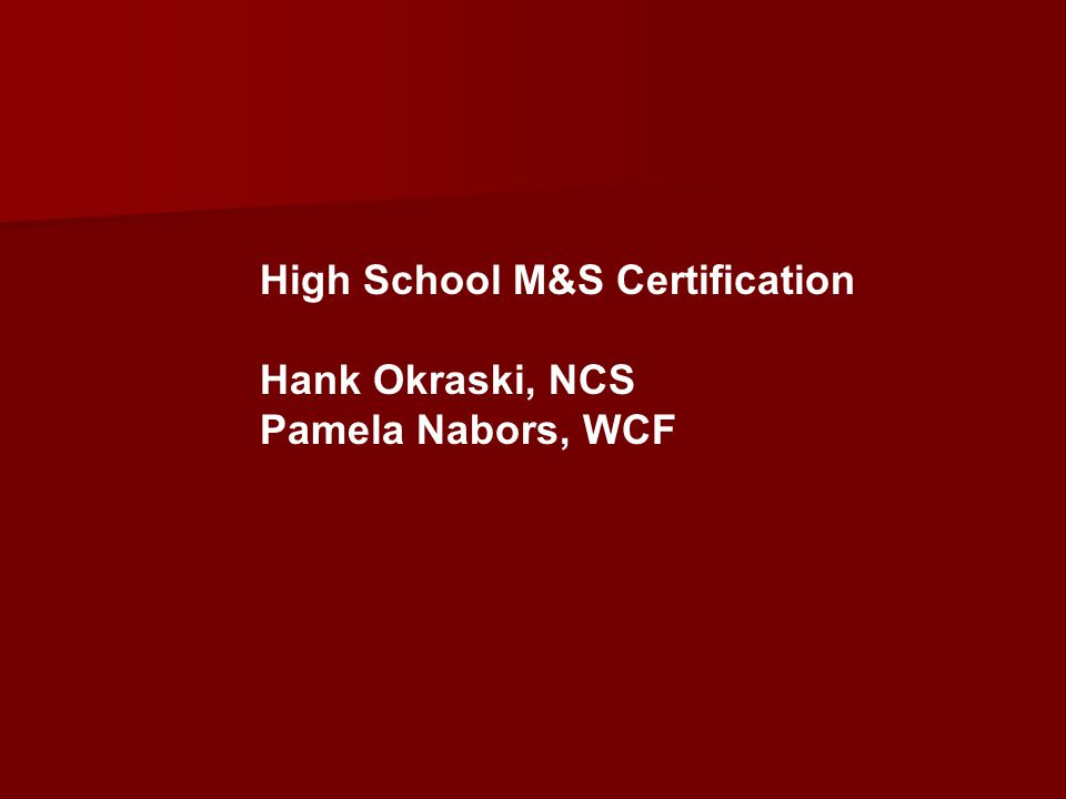 High School M&S Certification Hank Okraski, NCS Pamela Nabors, WCF