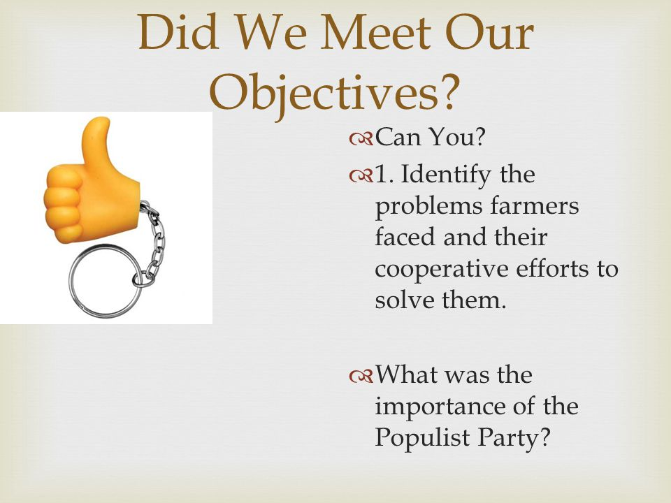 Did We Meet Our Objectives?  Can You?  1. Identify the problems farmers faced and their cooperative efforts to solve them.  What was the importance