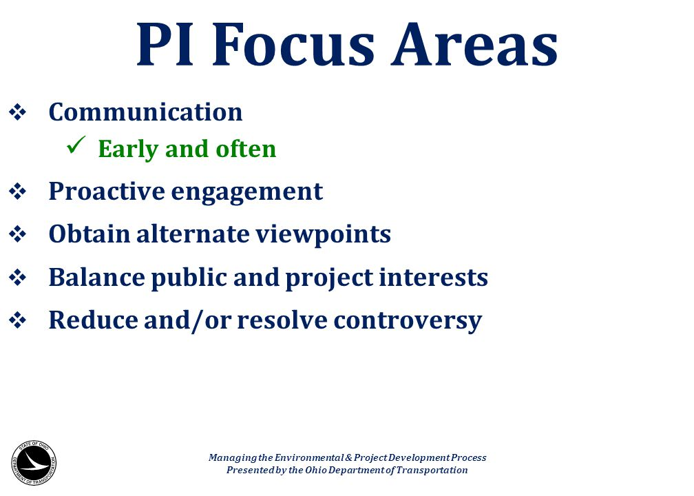  Communication Early and often  Proactive engagement  Obtain alternate viewpoints  Balance public and project interests  Reduce and/or resolve co