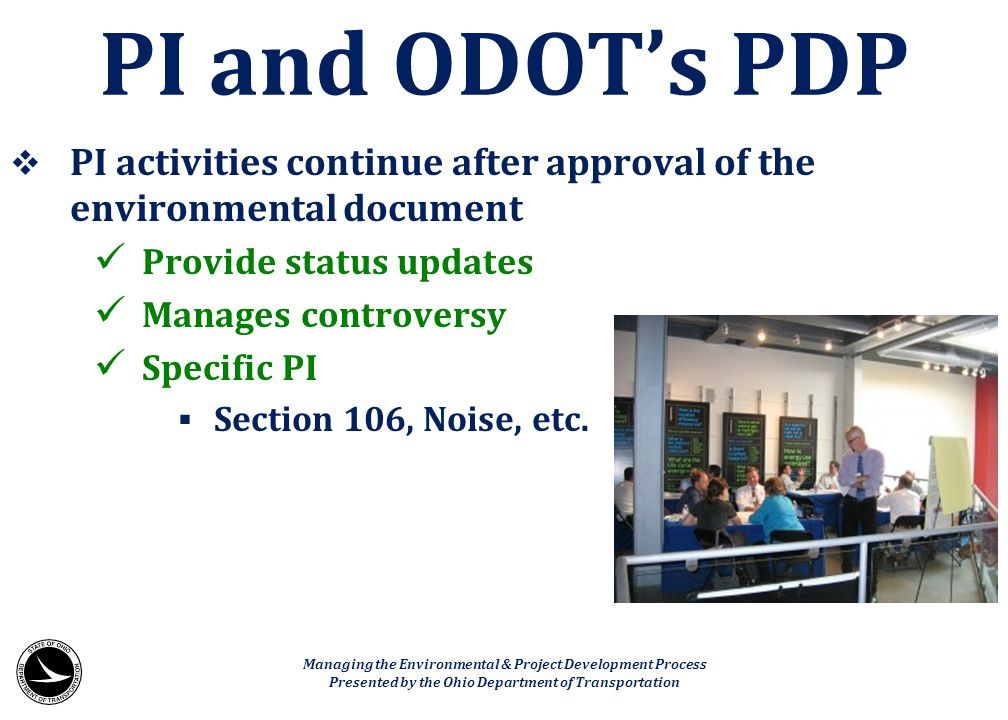  PI activities continue after approval of the environmental document Provide status updates Manages controversy Specific PI  Section 106, Noise, etc