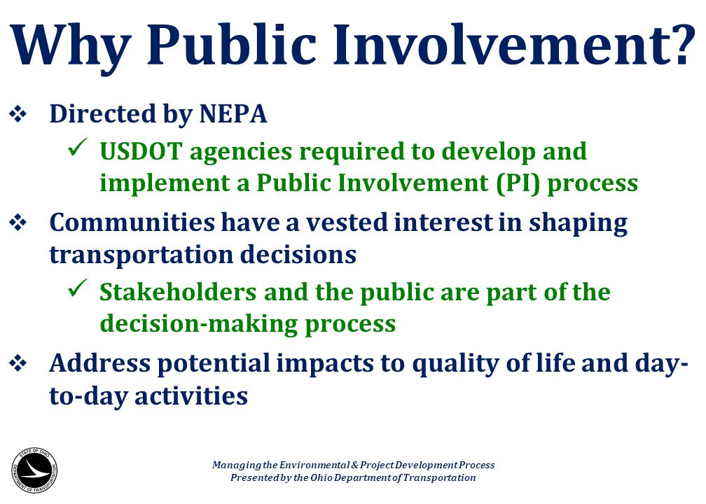  Directed by NEPA USDOT agencies required to develop and implement a Public Involvement (PI) process  Communities have a vested interest in shaping