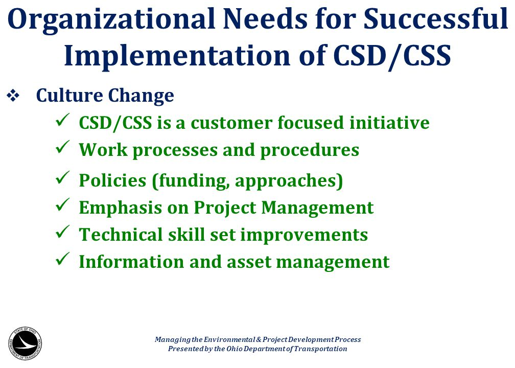  Culture Change CSD/CSS is a customer focused initiative Work processes and procedures Policies (funding, approaches) Emphasis on Project Management