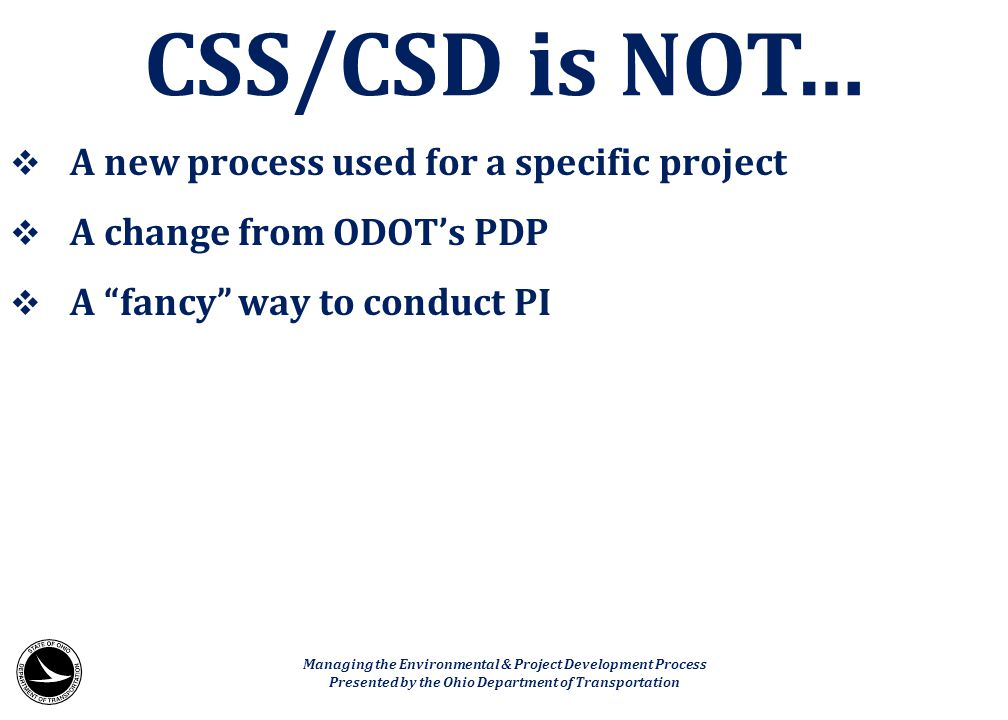 """ A new process used for a specific project  A change from ODOT's PDP  A """"fancy"""" way to conduct PI CSS/CSD is NOT… Managing the Environmental & Proj"""