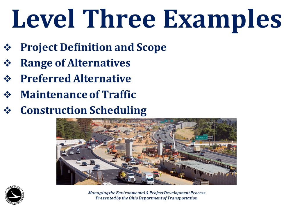  Project Definition and Scope  Range of Alternatives  Preferred Alternative  Maintenance of Traffic  Construction Scheduling Level Three Examples
