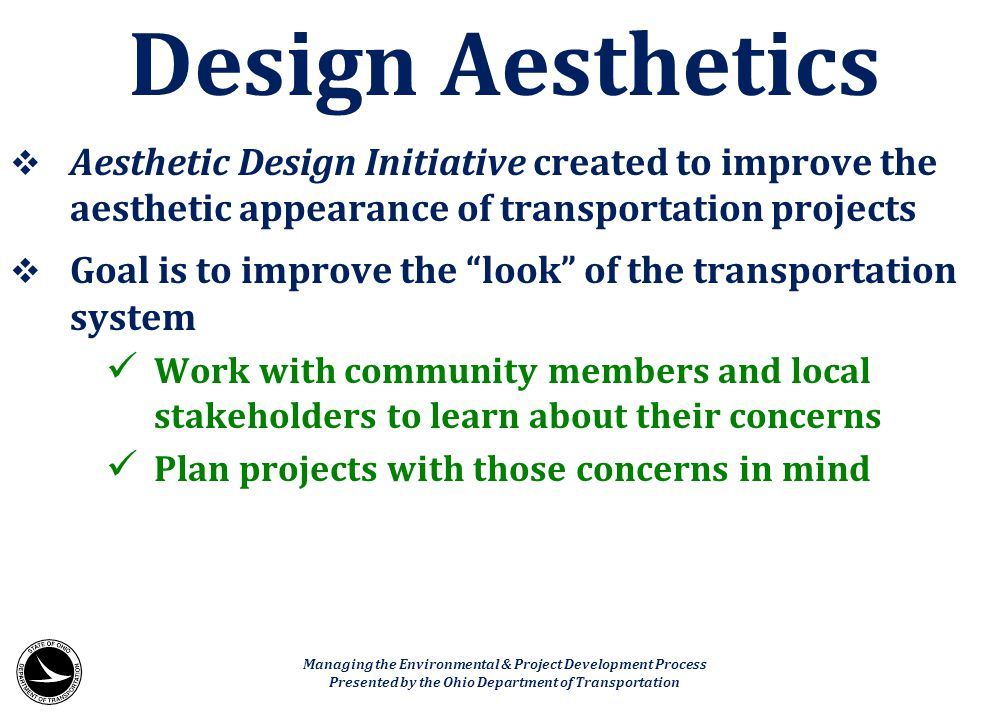 """ Aesthetic Design Initiative created to improve the aesthetic appearance of transportation projects  Goal is to improve the """"look"""" of the transporta"""