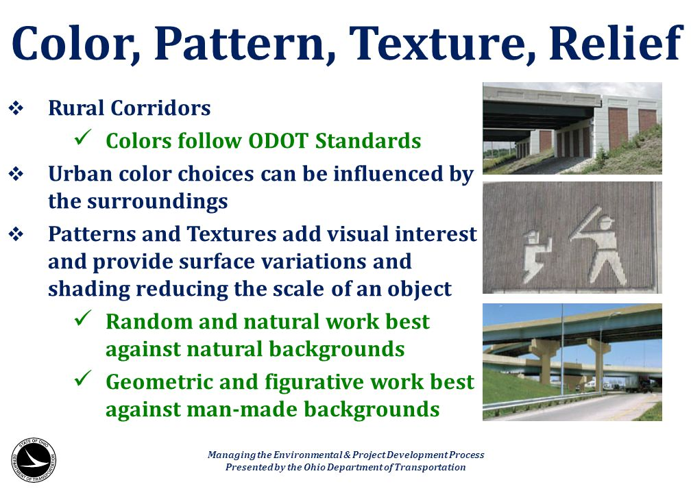  Rural Corridors Colors follow ODOT Standards  Urban color choices can be influenced by the surroundings  Patterns and Textures add visual interest