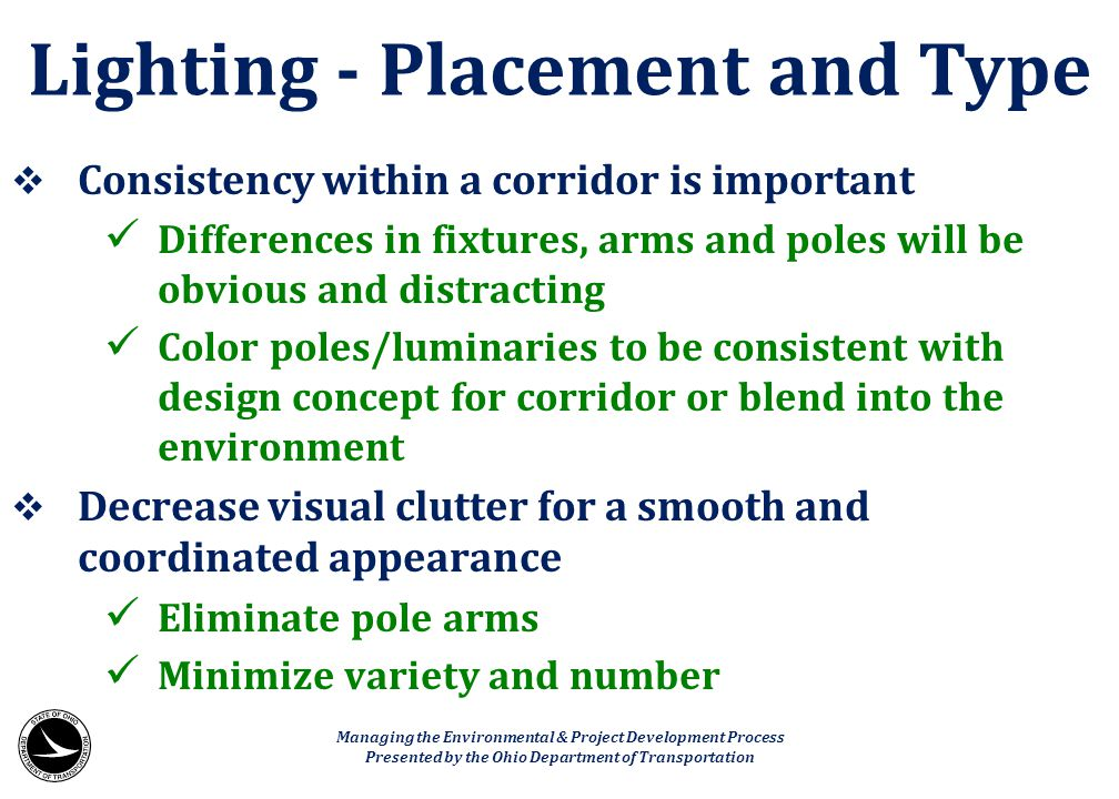  Consistency within a corridor is important Differences in fixtures, arms and poles will be obvious and distracting Color poles/luminaries to be cons