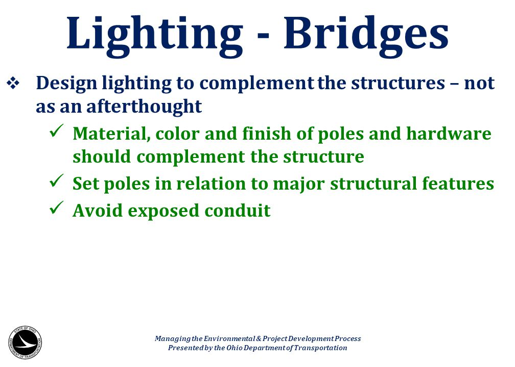  Design lighting to complement the structures – not as an afterthought Material, color and finish of poles and hardware should complement the structu