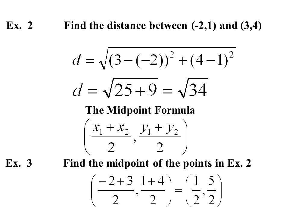 Ex. 2Find the distance between (-2,1) and (3,4) The Midpoint Formula Ex.