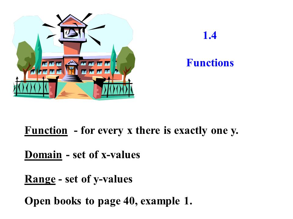 1.4 Functions Function - for every x there is exactly one y.