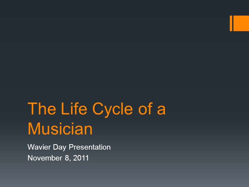 The Life Cycle of a Musician Wavier Day Presentation November 8, 2011