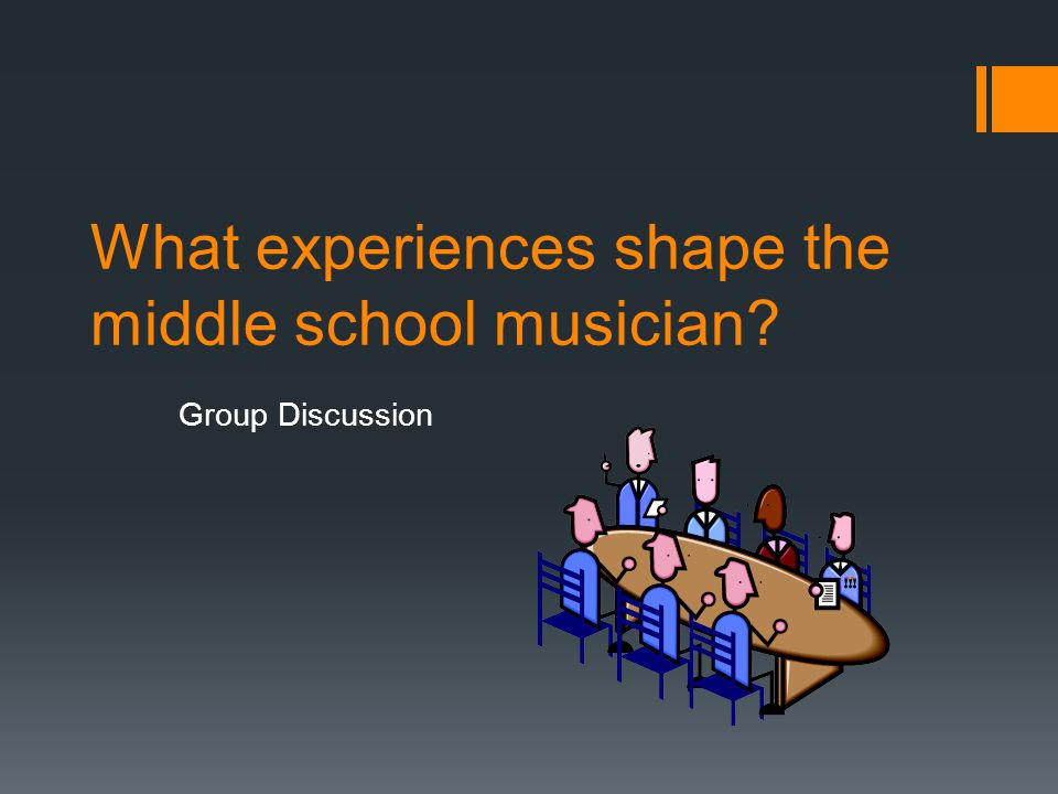 What experiences shape the middle school musician Group Discussion