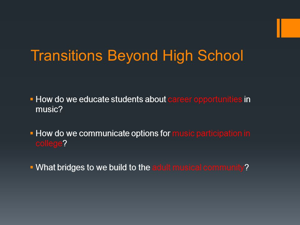 Transitions Beyond High School  How do we educate students about career opportunities in music.