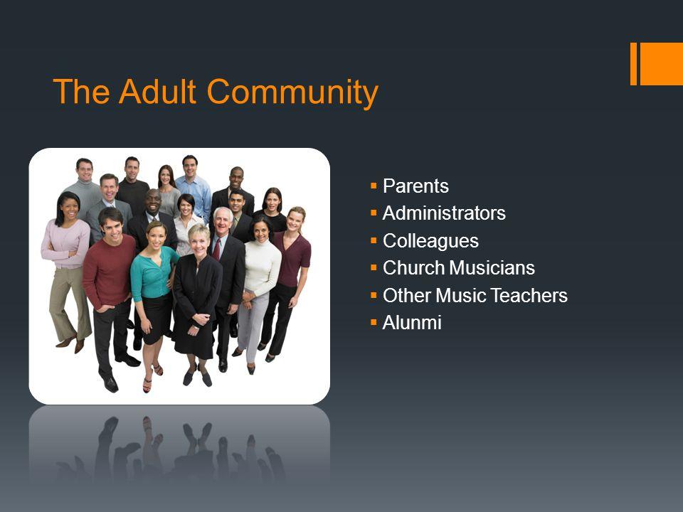 The Adult Community  Parents  Administrators  Colleagues  Church Musicians  Other Music Teachers  Alunmi