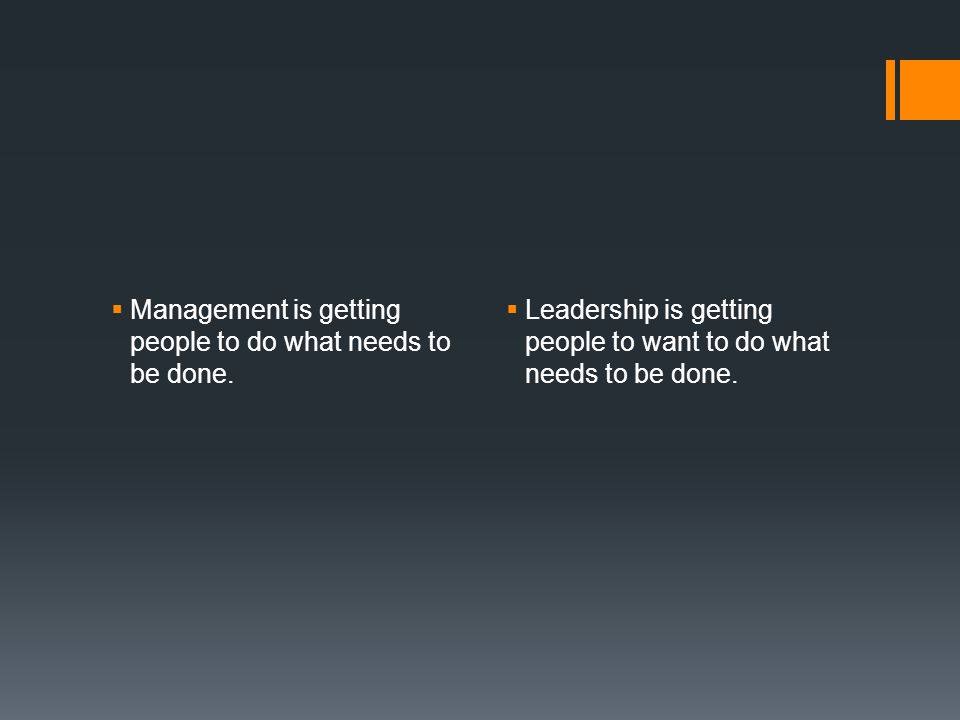 Management is getting people to do what needs to be done.