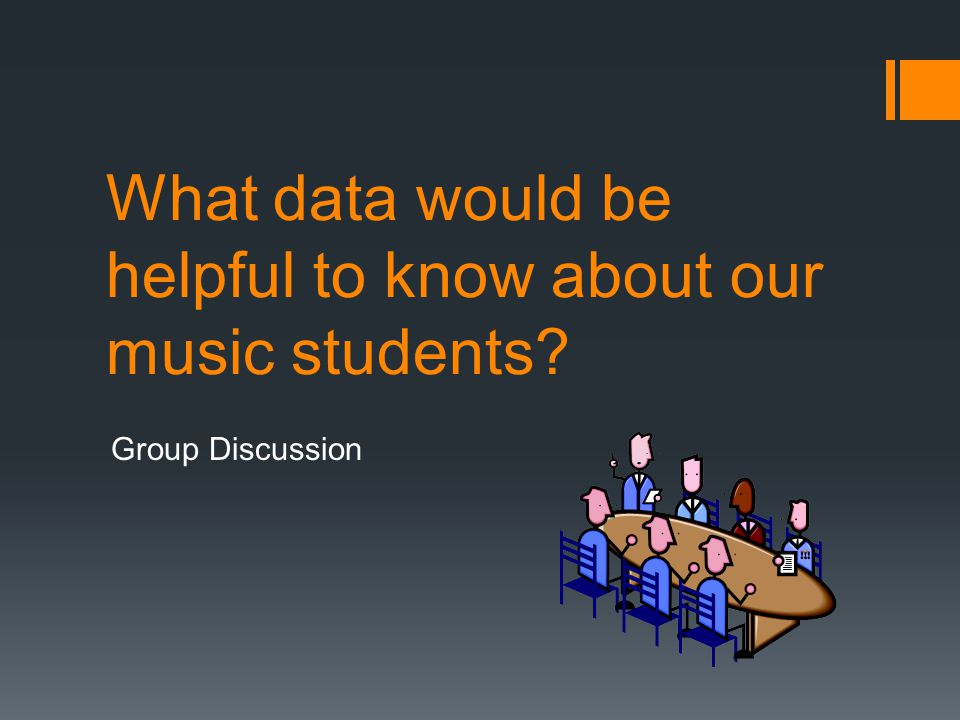 What data would be helpful to know about our music students Group Discussion