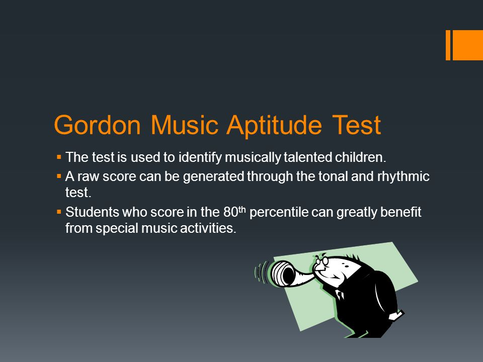 Gordon Music Aptitude Test  The test is used to identify musically talented children.